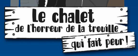 LE CHALET DE L'HORREUR DE LA TROUILLE QUI FAIT PEUR